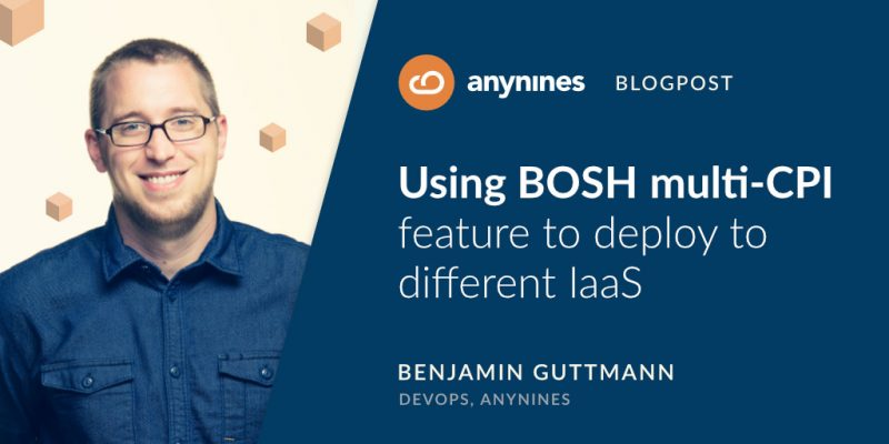 Using BOSH multi-CPI feature to deploy to different IaaS | Benjamin Guttman - DevOps anynines Blogpost Header Image